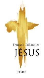 François Taillandier - Jésus.