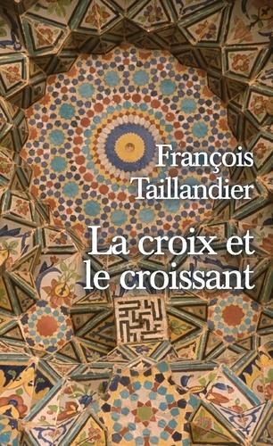 La croix et le croissant - François Taillandier
