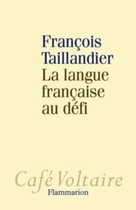 François Taillandier - La langue française au défi.