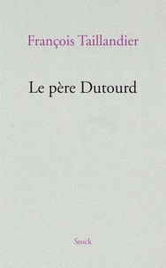 François Taillandier - Le père Dutourd.