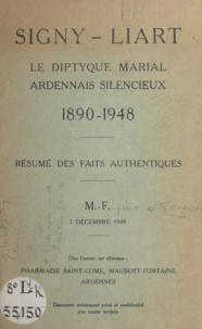 François Tanazacq - Signy-Liart, le dyptique marial ardennais silencieux - 1890-1948 : résumé des faits authentiques, Maubert-Fontaine 7 décembre 1949.