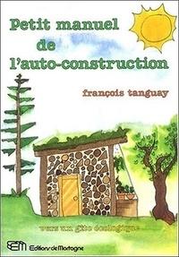 Petit manuel de l'auto-construction - François Tanguay |