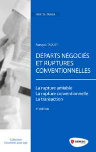 François Taquet - Départs négociés et ruptures conventionnelles - La rupture amiable, La rupture conventionnelle, La transaction.