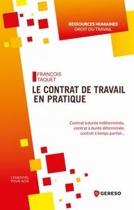 François Taquet - Le contrat de travail en pratique - Contrat à durée indéterminée, contrat à durée déterminée, contrat à temps partiel....