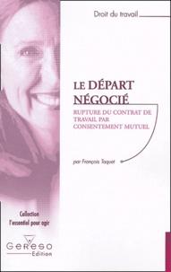 François Taquet - Le départ négocié - Rupture amiable, transaction.