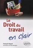 François Taquet - Le Droit du travail en clair.