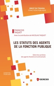 François Taquet - Les statuts des agents de la fonction publique - Gérer les carrières des agents titulaires et contractuels.