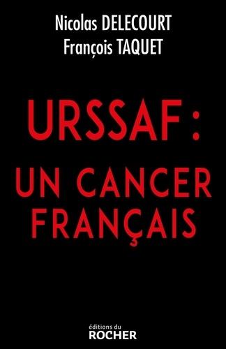 François Taquet et Nicolas Delecourt - URSSAF - Un cancer français.