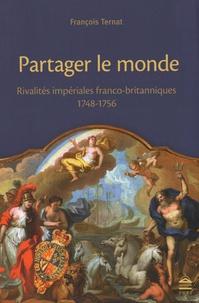 François Ternat - Partager le monde - Rivalités impériales franco-britanniques (1748-1756).