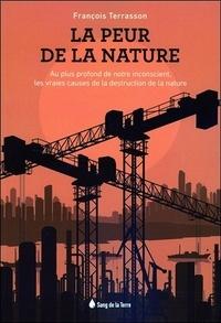 La peur de la Nature- Au plus profond de notre inconscient, les vraies causes de la destruction de la Nature - François Terrasson pdf epub