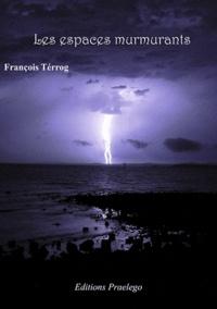 François Térrog - Les espaces murmurants.