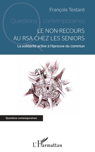 François Testard - Le non-recours au RSA chez les seniors - La solidarité active à l'épreuve du commun.