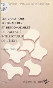 François Testu - Les variations journalières et hebdomadaires de l'activité intellectuelle de l'élève.