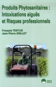 François Testud et Jean-Pierre Grillet - Produits phytosanitaires : Intoxications aiguës et Risques professionnels.