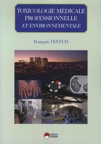 François Testud - Toxicologie médicale professionnelle & environnementale.
