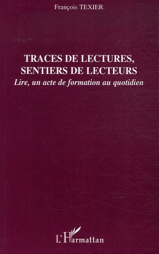 François Texier - Traces de lectures, sentiers de lecteurs - Lire, un acte de formation au quotidien.