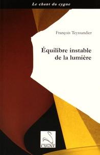 François Teyssandier - Equilibre instable de la lumière.