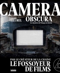 François Theurel - Camera obscura - Les mystères du cinéma.