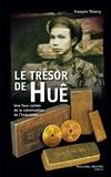 François Thierry - Le trésor de Huê - Une face cachée de la colonisation de l'Indochine.