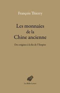 Les monnaies de la Chine ancienne- Des origines à la fin de l'Empire - François Thierry |