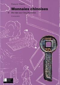 François Thierry - Monnaies chinoises - Catalogue. Tome 2, Des Qin aux Cinq Dynasties.
