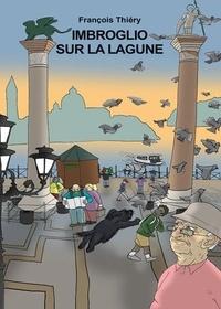 François Thiéry - Imbroglio sur la lagune.
