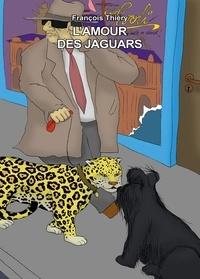 François Thiéry - L'amour des jaguars.