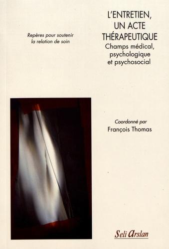 L'entretien, un acte thérapeutique. Champs médical, psychologique et psychosocial
