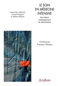François Thomas - Le soin en médecine intensive - Les enjeux contemporains en réanimation.