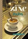 François Thomazeau et Sylvain Ageorges - Au vrai zinc de Paris - Bistrots d'antan et de toujours.