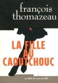 François Thomazeau - La fille au caoutchouc.
