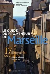 François Thomazeau - Le guide du promeneur de Marseille - 17 itinéraires de charme par rues, chemins et traverses.
