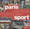 François Thomazeau - Paris, les lieux mythiques du sport.