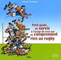 François Thomazeau - Petit guide de survie à l'usage de ceux qui ne comprennent rien au rugby.