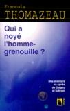 François Thomazeau - QUI A NOYE L'HOMME-GRENOUILLE ? Une aventure en apnée de Guigou et Schram.