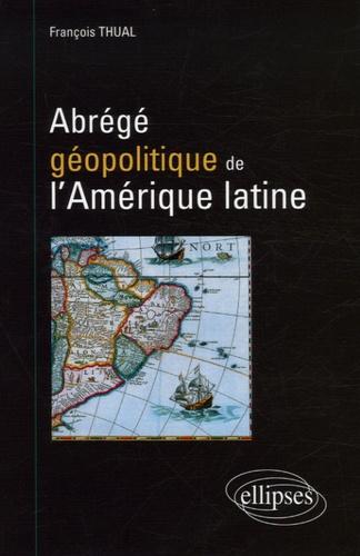 François Thual - Abrégé géopolitique de l'Amérique latine.