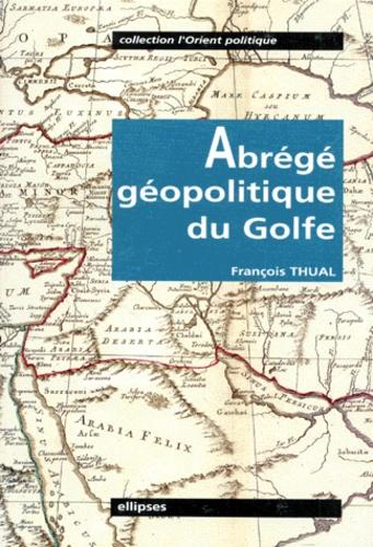 François Thual - Abrégé géopolitique du Golfe.