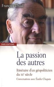 François Thual - La passion des autres - Itinéraire d'un géopoliticien au XXe siècle.