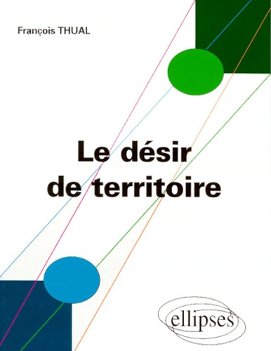 François Thual - Le désir de territoire - Morphogenèses territoriales et identités.