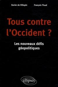 François Thual et Xavier de Villepin - Tous contre l'Occident ? - Les nouveaux défis géopolitiques.
