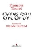 François Thuret - J'aurais voulu être éditeur.
