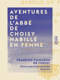 François-Timoléon de Choisy et Jules-Armand Hanriot - Aventures de l'abbé de Choisy habillé en femme.