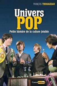 Francois Tomazeau - Univers Pop - Musique, pop art, design, cinéma, littérature : petite histoire de la culture jetable.