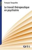 François Tosquelles - Le travail thérapeutique en psychiatrie.