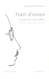 François Tosquelles - Trait-d'union Journal de Saint-Alban - Editoriaux, articles, notes (1950-1962).