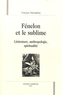 François Trémolières - Fénelon et le sublime - Littérature, anthropologie, spiritualité.