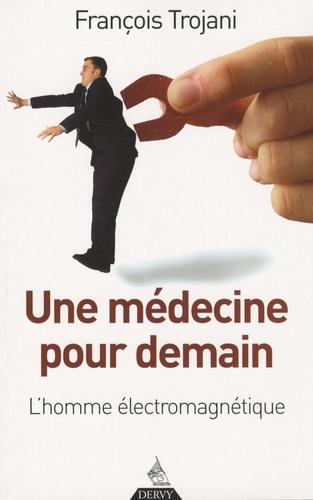 François Trojani - Une médecine pour demain - L'homme électromagnétique.