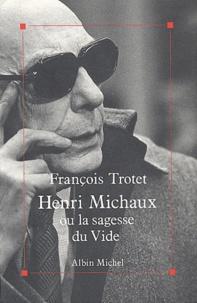 François Trotet - Henri Michaux ou la sagesse du vide.