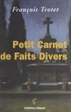 François Trotet - Petit carnet de faits divers.