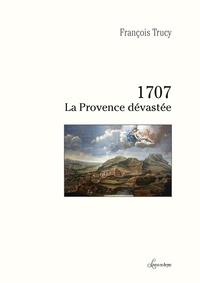 François Trucy - 1707 La Provence dévastée.